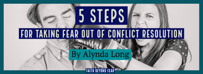 5 Steps, conflict resolution, Faith Beyond Fear, faithbeyondfear.com