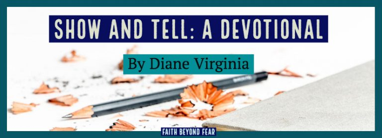 Show and Tell, Diane Virginia, Faith Beyond Fear, faithbeyondfear.com, devotional
