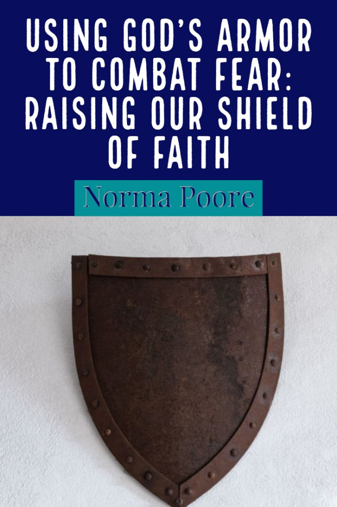 How do I fight fear?, shield of faith, Armor of God, Using God's Armor, Faith Beyond Fear, faithbeyondfear.com, Norma Poore, Spiritual warfare