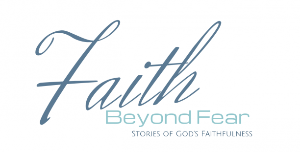 Faith Beyond Fear - Stories of God's Faithfulness - Christian Testimonies